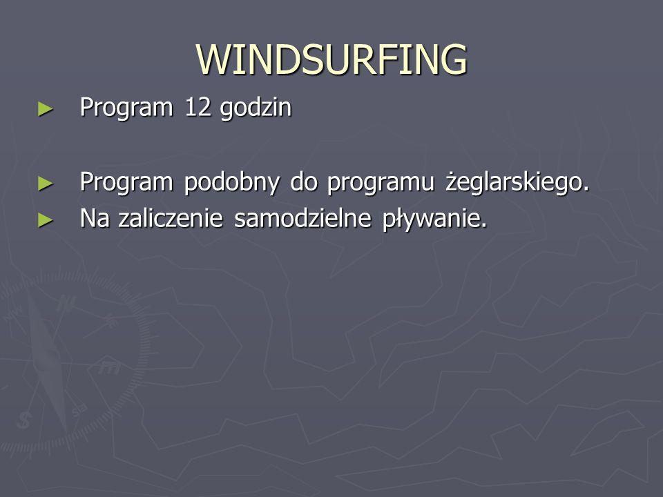 WINDSURFING Program 12 godzin Program 12 godzin Program podobny do programu żeglarskiego. Program podobny do programu żeglarskiego. Na zaliczenie samo