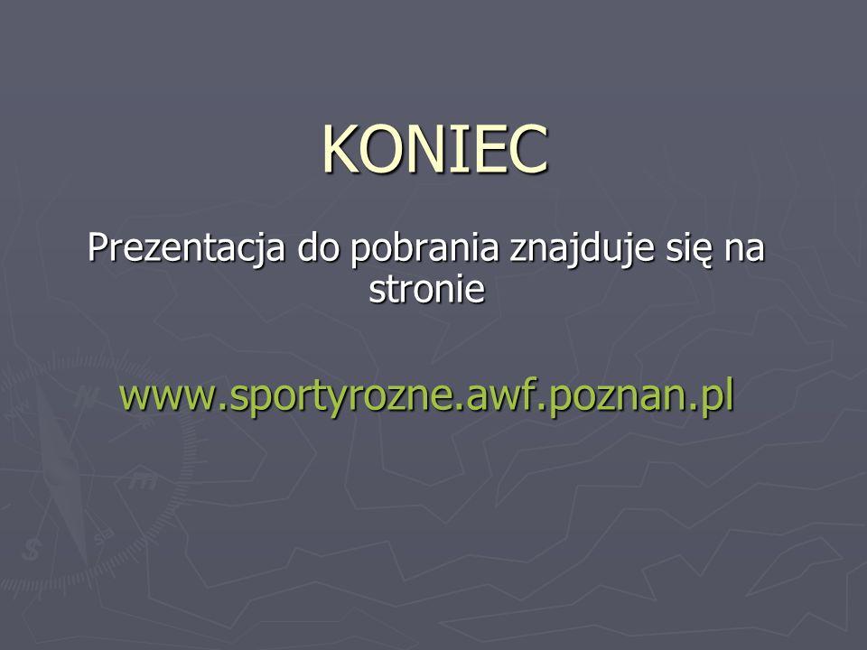 KONIEC Prezentacja do pobrania znajduje się na stronie www.sportyrozne.awf.poznan.pl