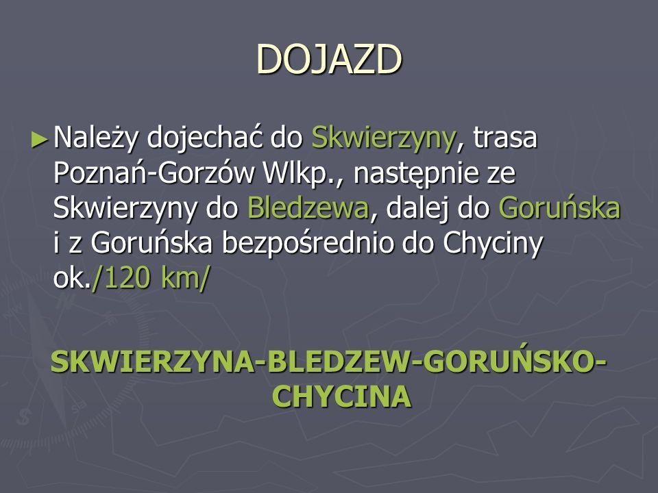DOJAZD Należy dojechać do Skwierzyny, trasa Poznań-Gorzów Wlkp., następnie ze Skwierzyny do Bledzewa, dalej do Goruńska i z Goruńska bezpośrednio do C
