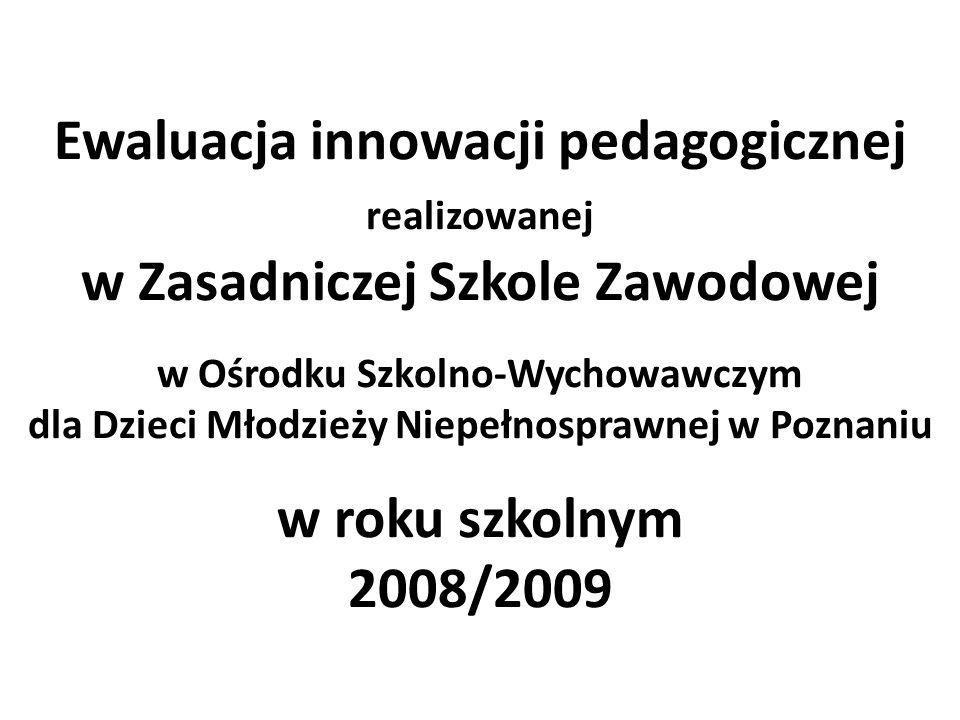 Ewaluacja innowacji pedagogicznej realizowanej w Zasadniczej Szkole Zawodowej w Ośrodku Szkolno-Wychowawczym dla Dzieci Młodzieży Niepełnosprawnej w P