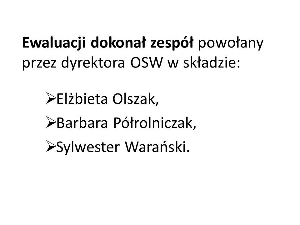 Ewaluacji dokonał zespół powołany przez dyrektora OSW w składzie: Elżbieta Olszak, Barbara Półrolniczak, Sylwester Warański.
