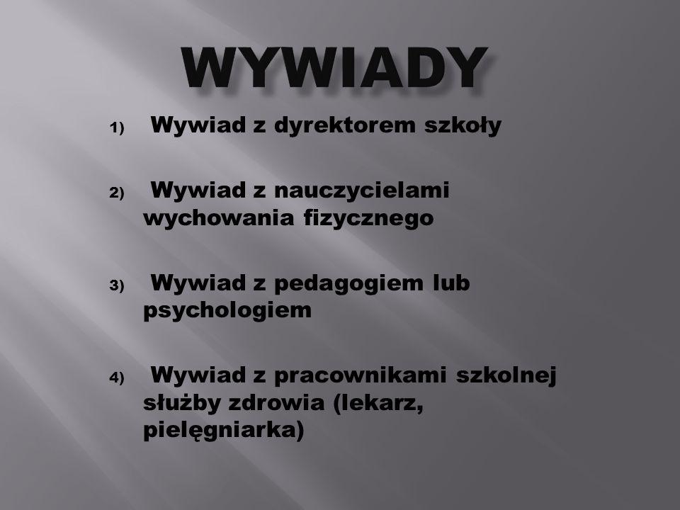 1) Wywiad z dyrektorem szkoły 2) Wywiad z nauczycielami wychowania fizycznego 3) Wywiad z pedagogiem lub psychologiem 4) Wywiad z pracownikami szkolne