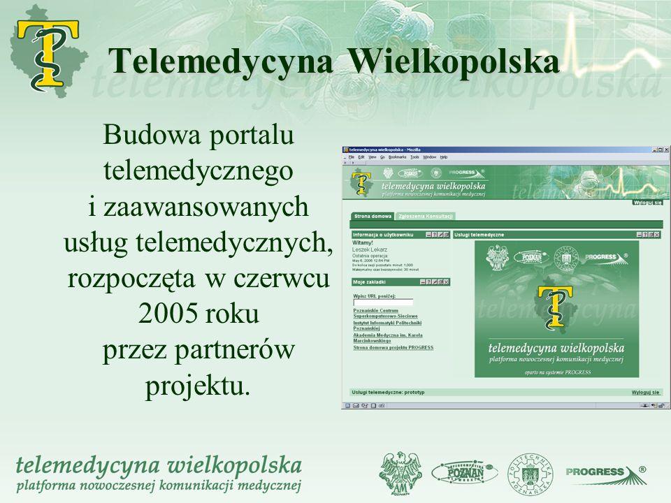 Telemedycyna Wielkopolska Budowa portalu telemedycznego i zaawansowanych usług telemedycznych, rozpoczęta w czerwcu 2005 roku przez partnerów projektu