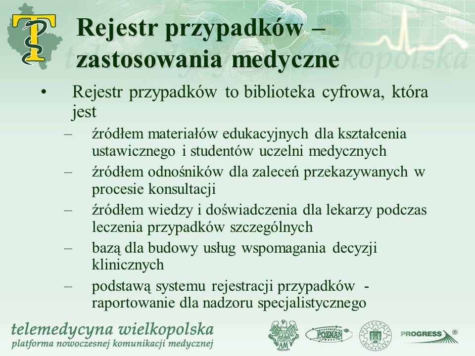 Rejestr przypadków – zastosowania medyczne Rejestr przypadków to biblioteka cyfrowa, która jest –źródłem materiałów edukacyjnych dla kształcenia ustaw