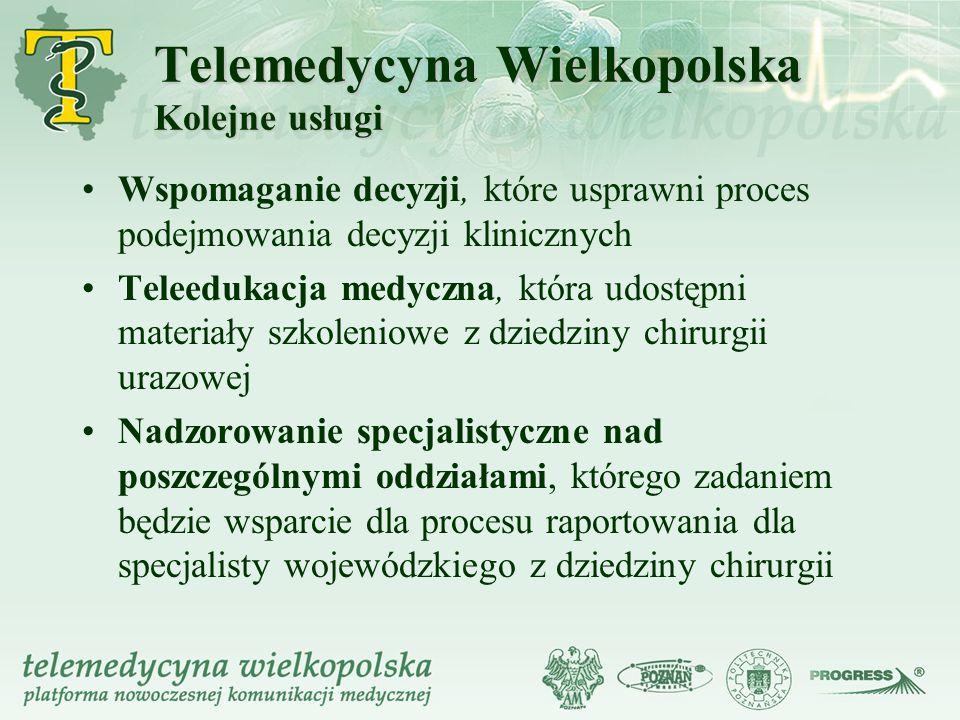 Telemedycyna Wielkopolska Kolejne usługi Wspomaganie decyzji, które usprawni proces podejmowania decyzji klinicznych Teleedukacja medyczna, która udos