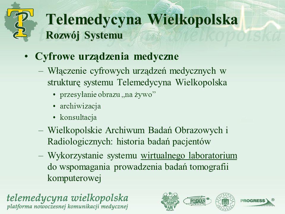 Telemedycyna Wielkopolska Rozwój Systemu Cyfrowe urządzenia medyczne –Włączenie cyfrowych urządzeń medycznych w strukturę systemu Telemedycyna Wielkop