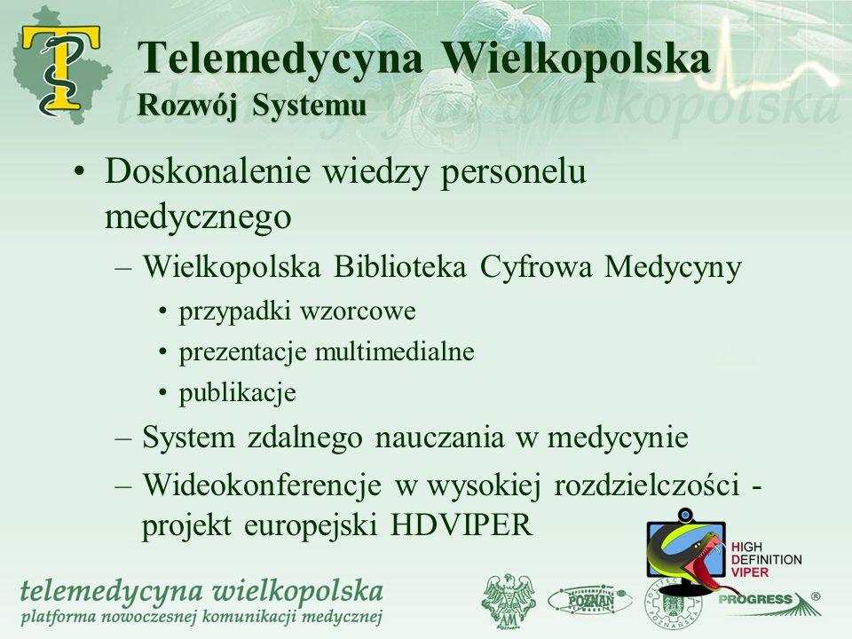 Telemedycyna Wielkopolska Rozwój Systemu Doskonalenie wiedzy personelu medycznego –Wielkopolska Biblioteka Cyfrowa Medycyny przypadki wzorcowe prezent