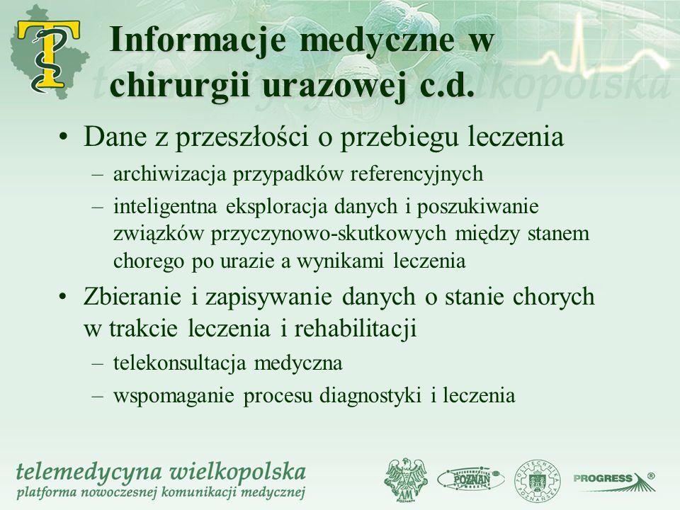 Informacje medyczne w chirurgii urazowej c.d. Dane z przeszłości o przebiegu leczenia –archiwizacja przypadków referencyjnych –inteligentna eksploracj