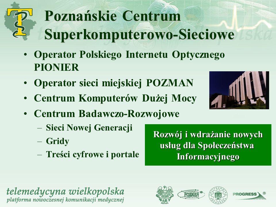 Poznańskie Centrum Superkomputerowo-Sieciowe Operator Polskiego Internetu Optycznego PIONIER Operator sieci miejskiej POZMAN Centrum Komputerów Dużej