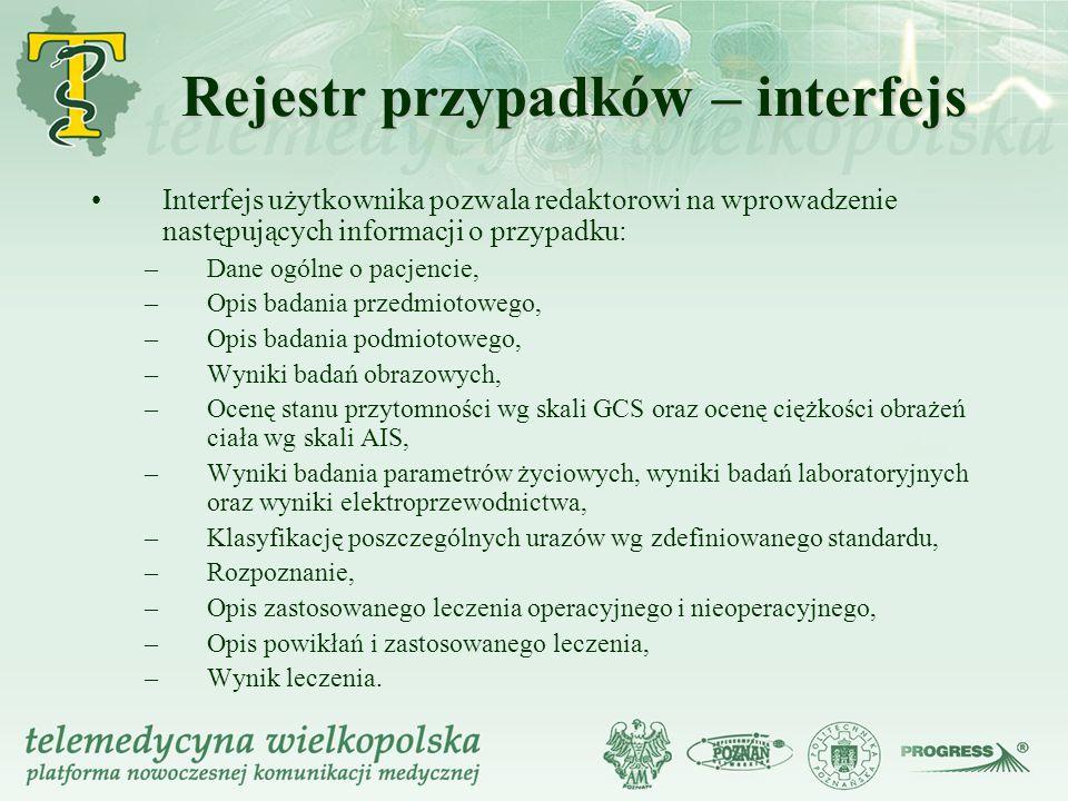 Rejestr przypadków – interfejs Interfejs użytkownika pozwala redaktorowi na wprowadzenie następujących informacji o przypadku: –Dane ogólne o pacjenci