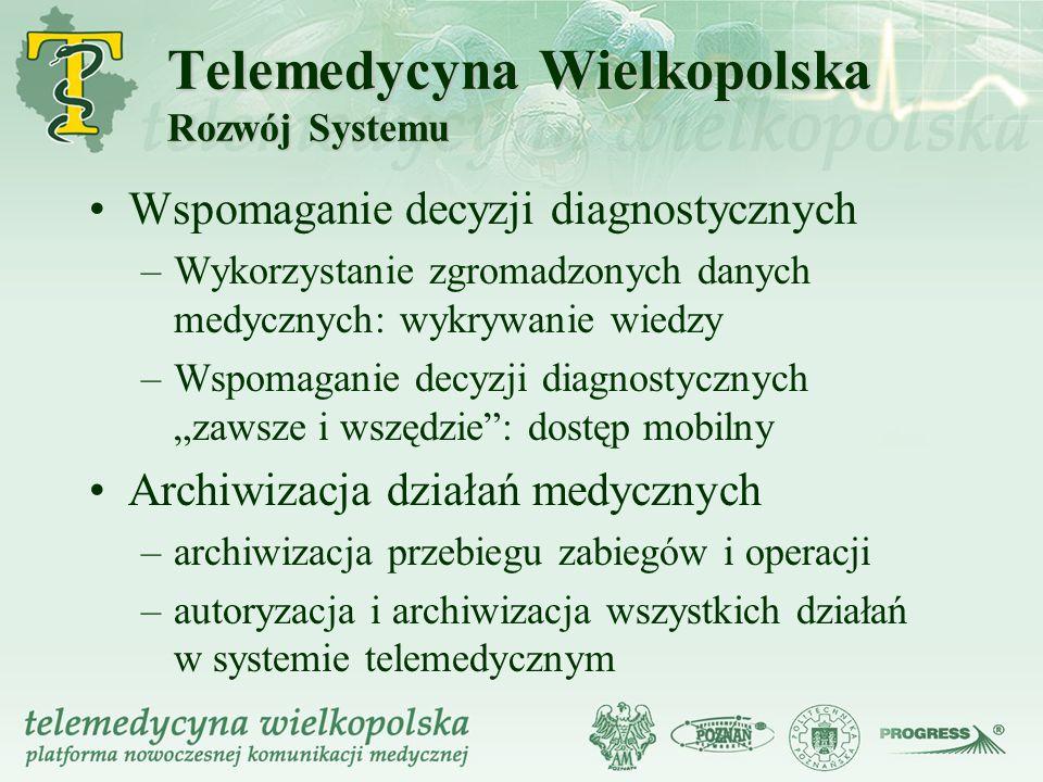 Telemedycyna Wielkopolska Rozwój Systemu Wspomaganie decyzji diagnostycznych –Wykorzystanie zgromadzonych danych medycznych: wykrywanie wiedzy –Wspoma
