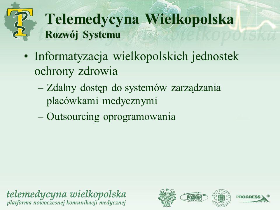 Telemedycyna Wielkopolska Rozwój Systemu Informatyzacja wielkopolskich jednostek ochrony zdrowia –Zdalny dostęp do systemów zarządzania placówkami med
