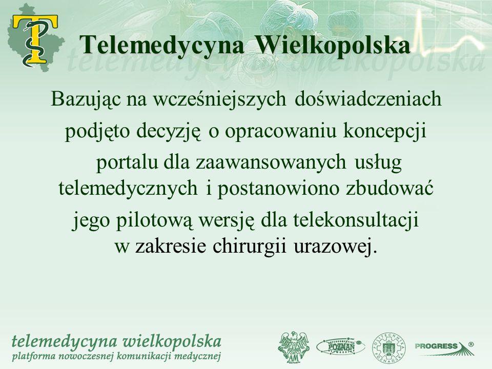 Telemedycyna Wielkopolska Bazując na wcześniejszych doświadczeniach podjęto decyzję o opracowaniu koncepcji portalu dla zaawansowanych usług telemedyc