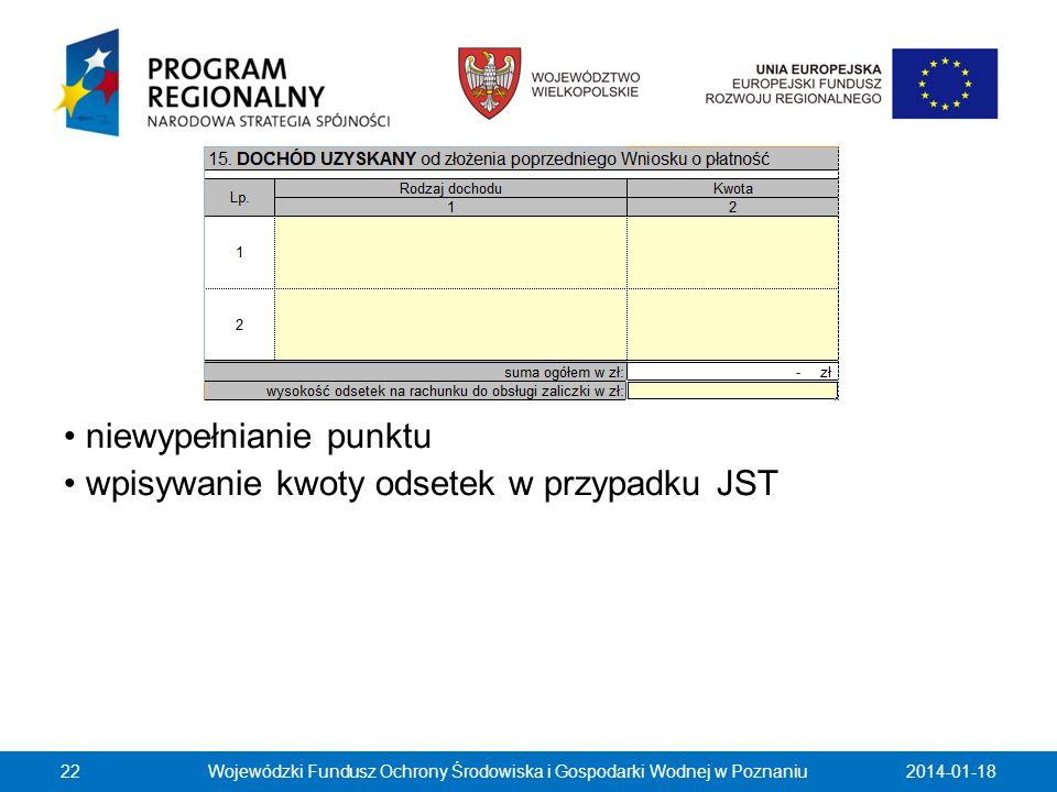 2014-01-18Wojewódzki Fundusz Ochrony Środowiska i Gospodarki Wodnej w Poznaniu22 niewypełnianie punktu wpisywanie kwoty odsetek w przypadku JST
