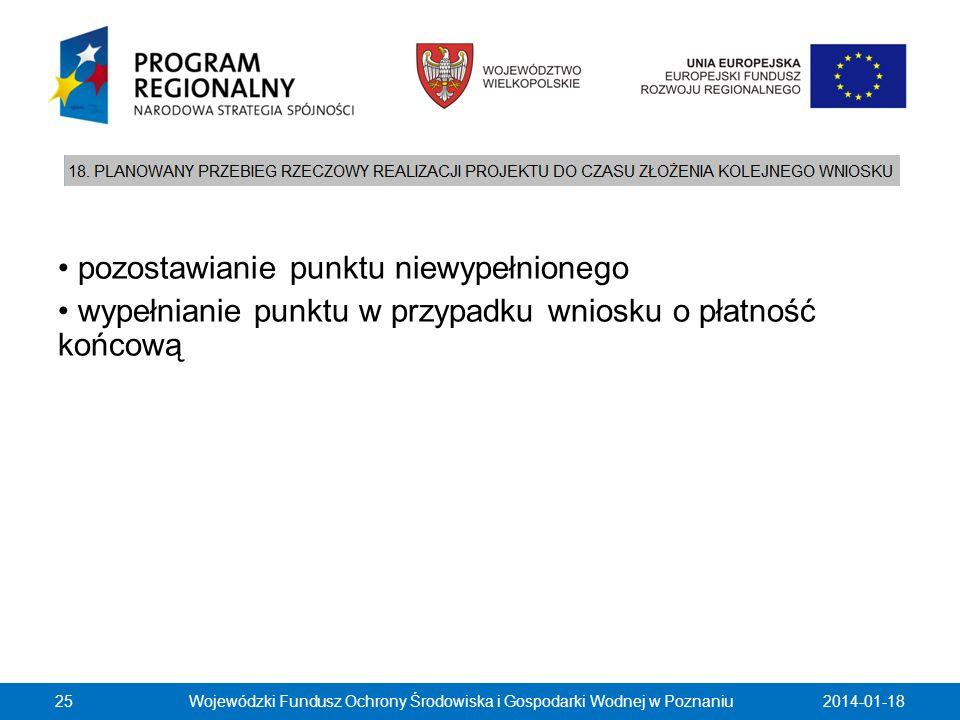 2014-01-18Wojewódzki Fundusz Ochrony Środowiska i Gospodarki Wodnej w Poznaniu25 pozostawianie punktu niewypełnionego wypełnianie punktu w przypadku w