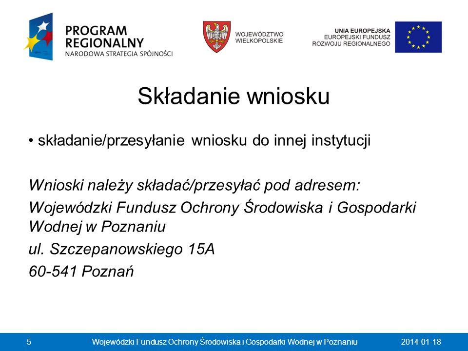Składanie wniosku składanie/przesyłanie wniosku do innej instytucji Wnioski należy składać/przesyłać pod adresem: Wojewódzki Fundusz Ochrony Środowisk
