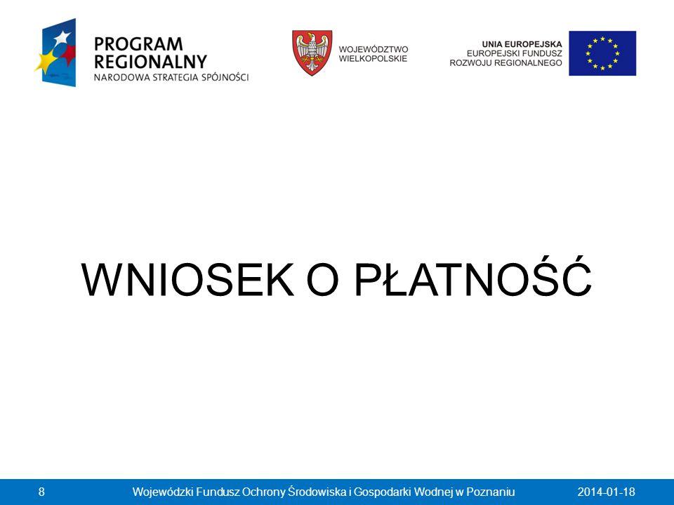 WNIOSEK O PŁATNOŚĆ 2014-01-188Wojewódzki Fundusz Ochrony Środowiska i Gospodarki Wodnej w Poznaniu
