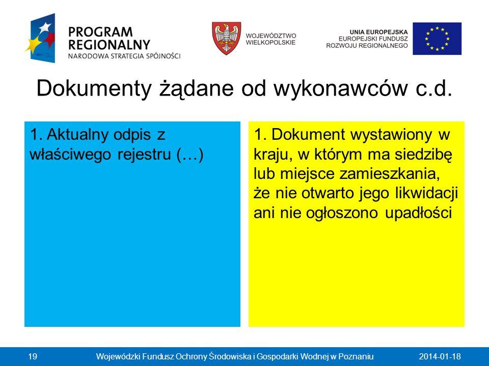 Dokumenty żądane od wykonawców c.d. 1. Aktualny odpis z właściwego rejestru (…) 1. Dokument wystawiony w kraju, w którym ma siedzibę lub miejsce zamie