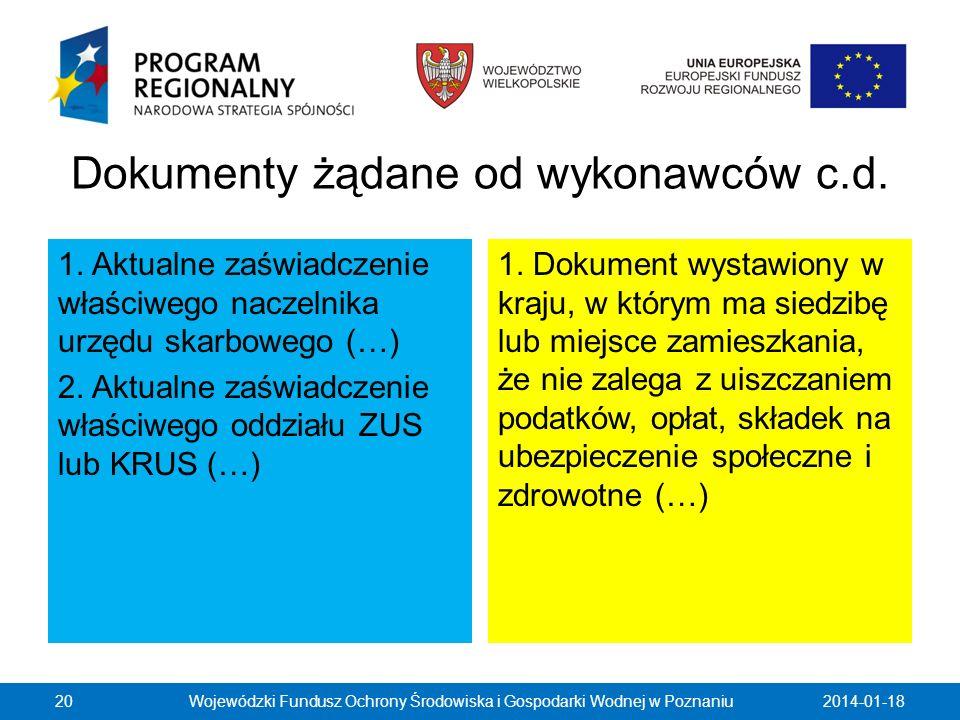 Dokumenty żądane od wykonawców c.d. 1. Aktualne zaświadczenie właściwego naczelnika urzędu skarbowego (…) 2. Aktualne zaświadczenie właściwego oddział