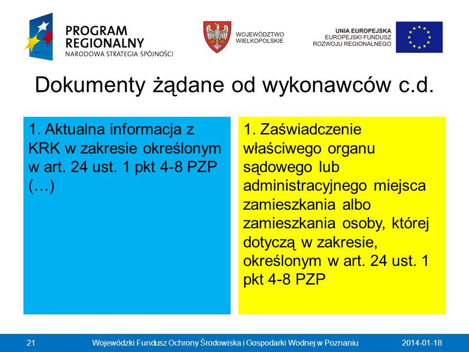 Dokumenty żądane od wykonawców c.d. 1. Aktualna informacja z KRK w zakresie określonym w art. 24 ust. 1 pkt 4-8 PZP (…) 1. Zaświadczenie właściwego or