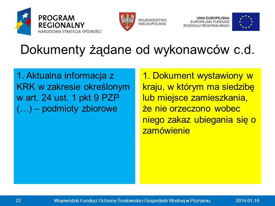 Dokumenty żądane od wykonawców c.d. 1. Aktualna informacja z KRK w zakresie określonym w art. 24 ust. 1 pkt 9 PZP (…) – podmioty zbiorowe 1. Dokument