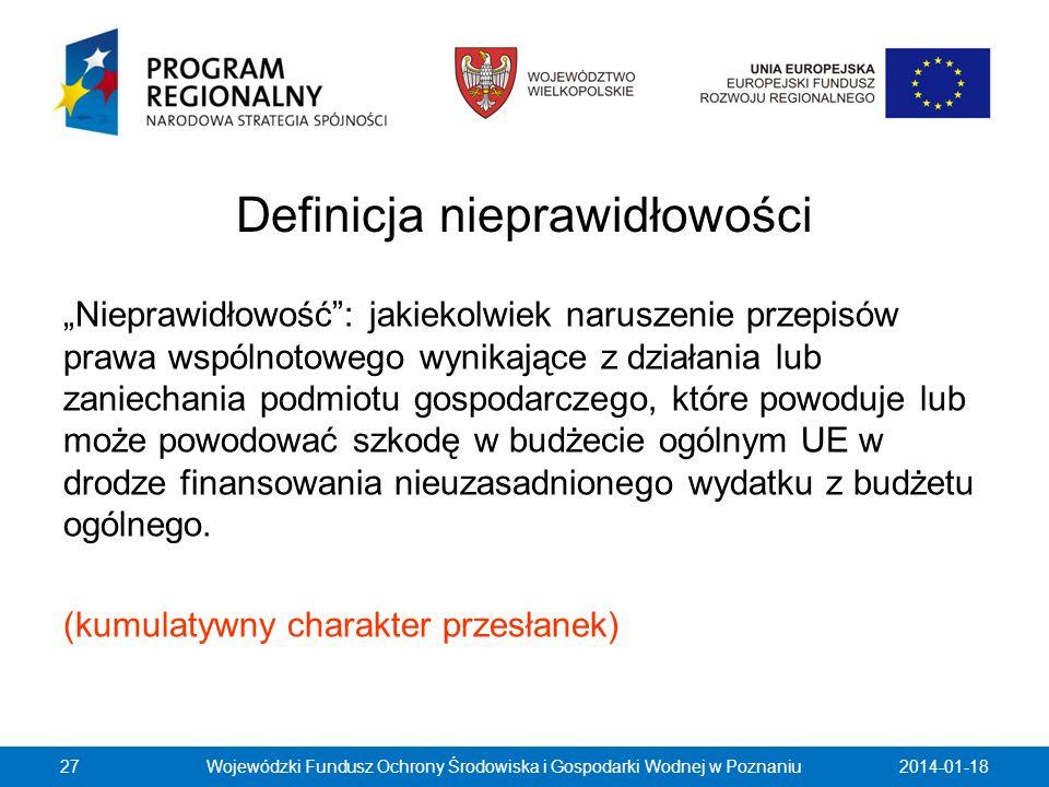 Definicja nieprawidłowości Nieprawidłowość: jakiekolwiek naruszenie przepisów prawa wspólnotowego wynikające z działania lub zaniechania podmiotu gosp