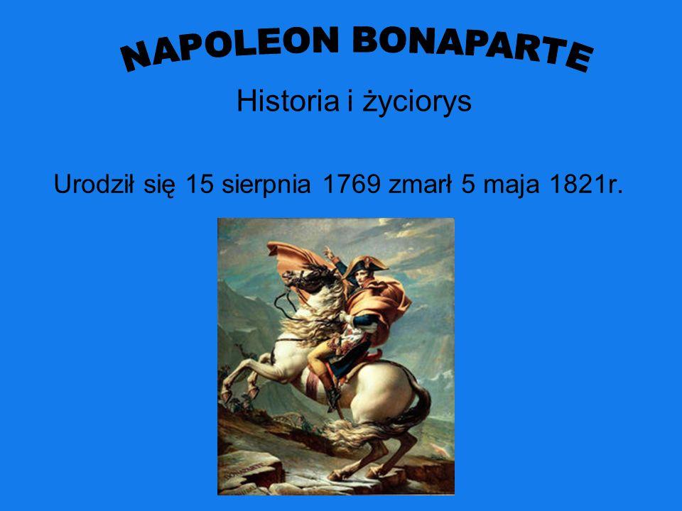 Urodził się 15 sierpnia 1769 zmarł 5 maja 1821r. Historia i życiorys