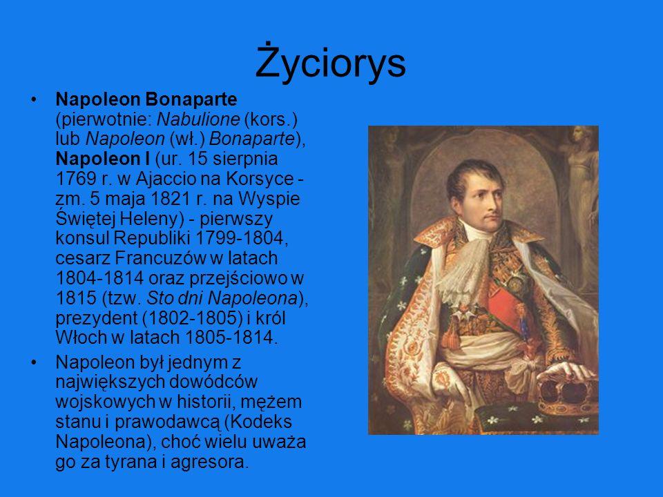 Życiorys Napoleon Bonaparte (pierwotnie: Nabulione (kors.) lub Napoleon (wł.) Bonaparte), Napoleon I (ur. 15 sierpnia 1769 r. w Ajaccio na Korsyce - z