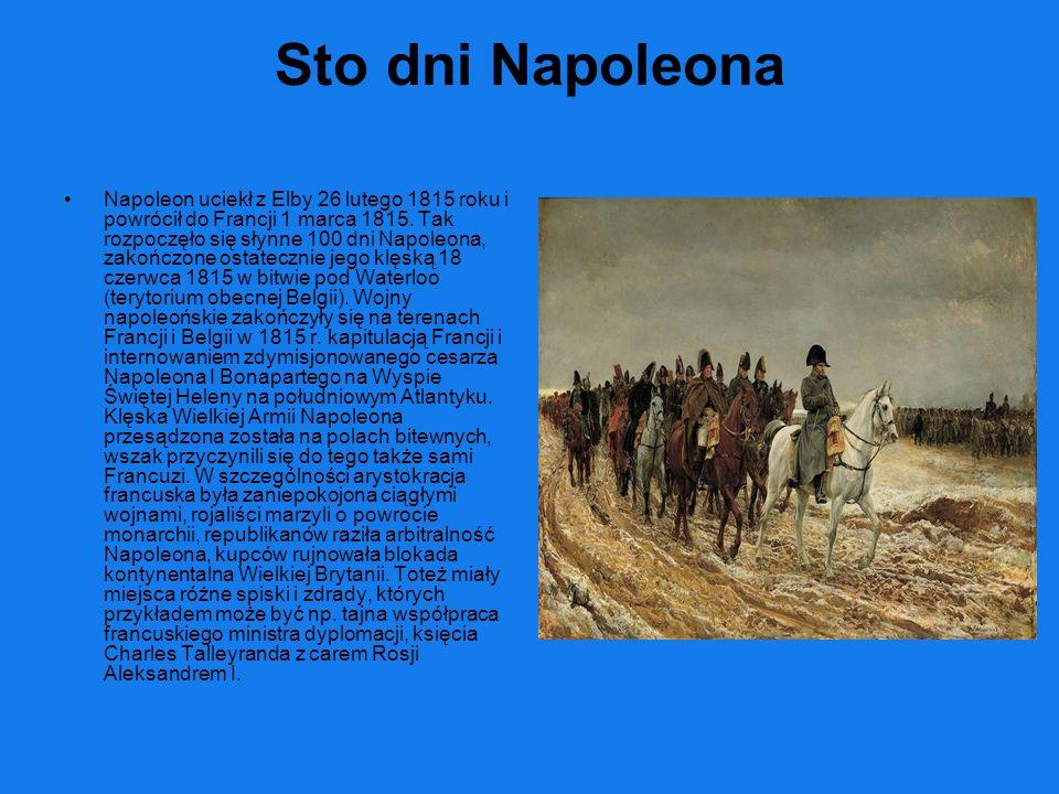 Sto dni Napoleona Napoleon uciekł z Elby 26 lutego 1815 roku i powrócił do Francji 1 marca 1815. Tak rozpoczęło się słynne 100 dni Napoleona, zakończo