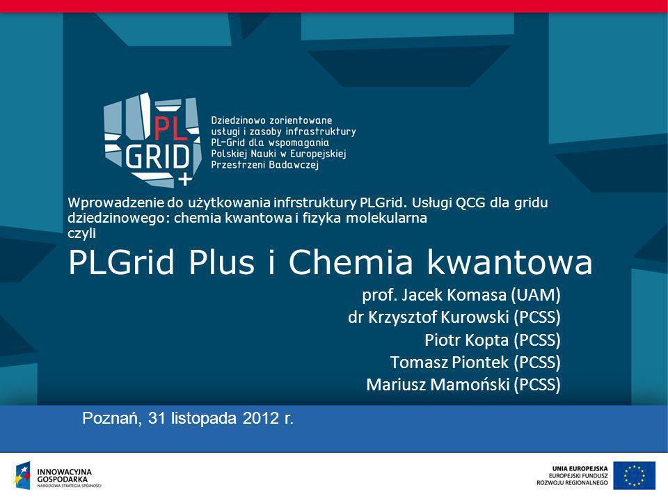 Wprowadzenie do użytkowania infrstruktury PLGrid. Usługi QCG dla gridu dziedzinowego: chemia kwantowa i fizyka molekularna czyli PLGrid Plus i Chemia