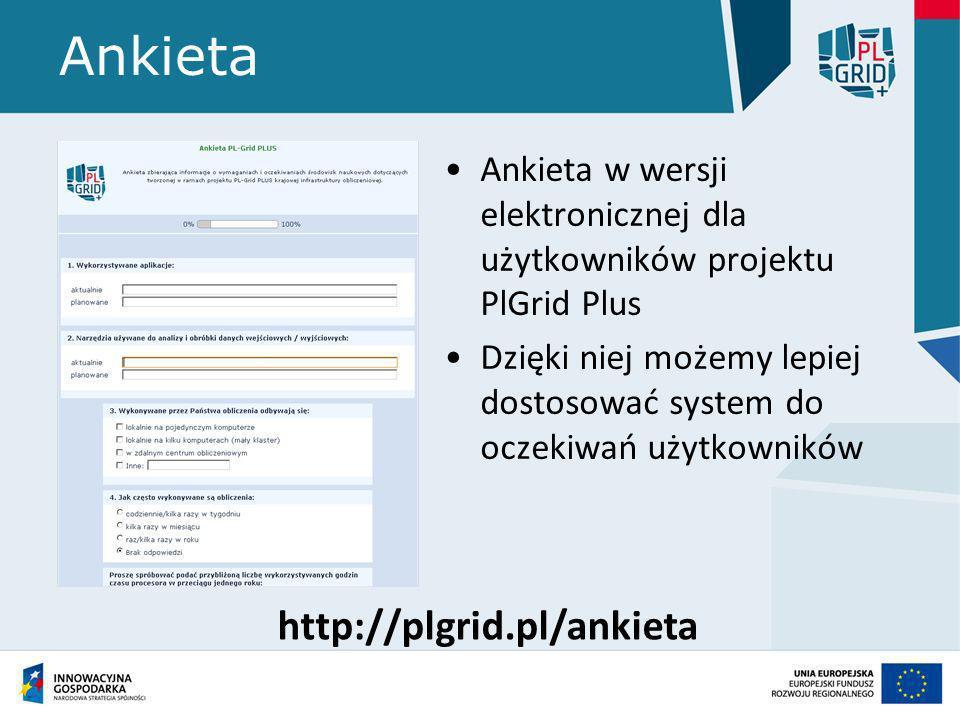 Ankieta Ankieta w wersji elektronicznej dla użytkowników projektu PlGrid Plus Dzięki niej możemy lepiej dostosować system do oczekiwań użytkowników ht