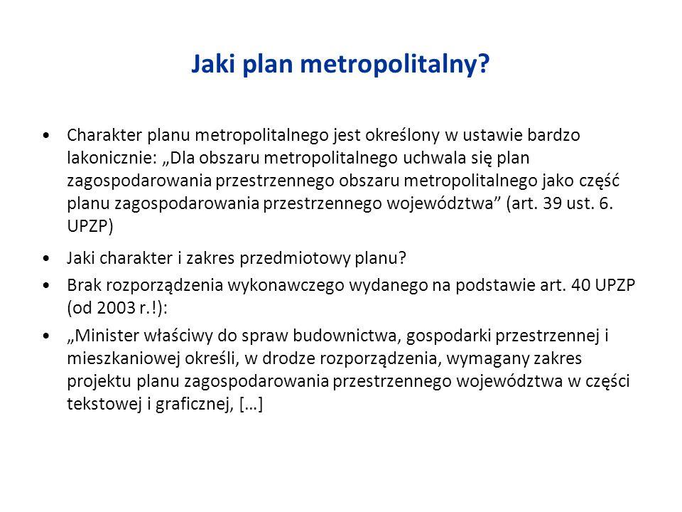 Jaki plan metropolitalny? Charakter planu metropolitalnego jest określony w ustawie bardzo lakonicznie: Dla obszaru metropolitalnego uchwala się plan