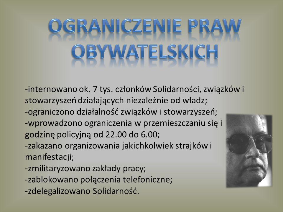 -internowano ok. 7 tys. członków Solidarności, związków i stowarzyszeń działających niezależnie od władz; -ograniczono działalność związków i stowarzy