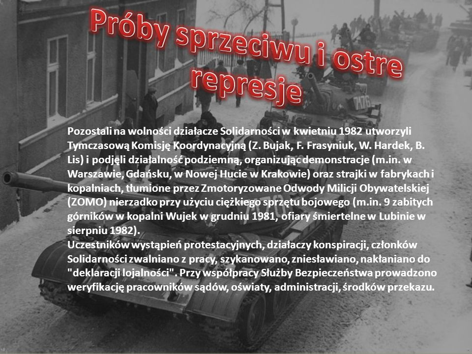 Pozostali na wolności działacze Solidarności w kwietniu 1982 utworzyli Tymczasową Komisję Koordynacyjną (Z. Bujak, F. Frasyniuk, W. Hardek, B. Lis) i