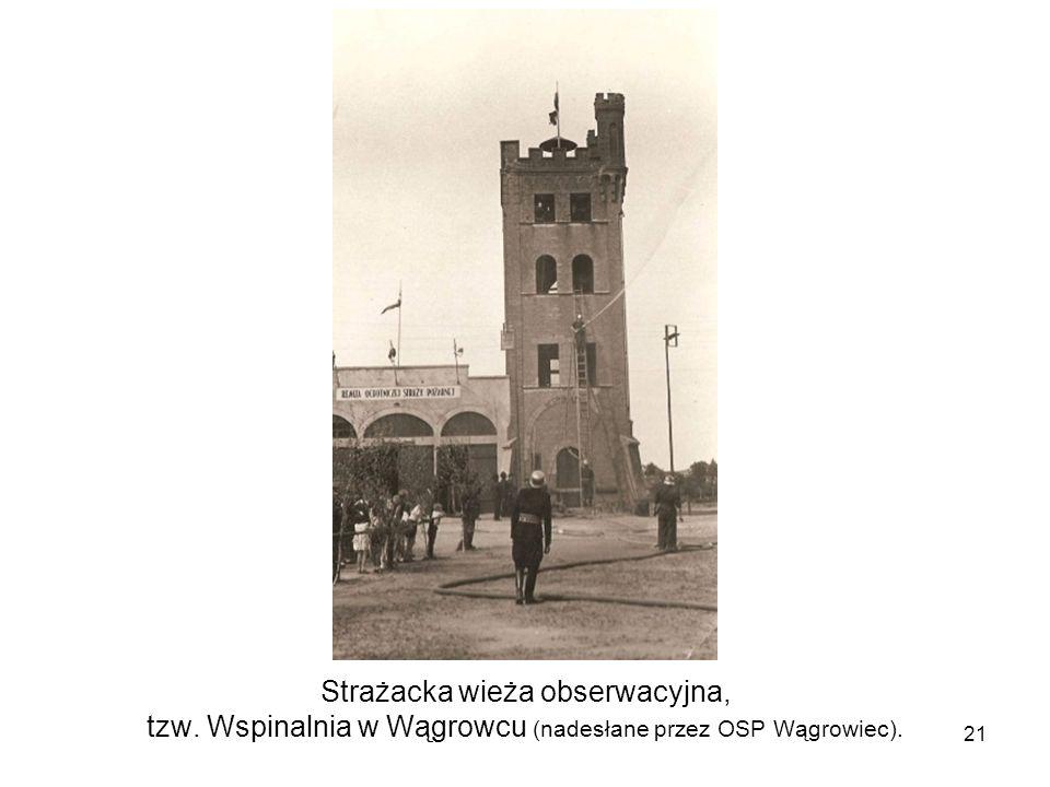 Strażacka wieża obserwacyjna, tzw. Wspinalnia w Wągrowcu (nadesłane przez OSP Wągrowiec). 21