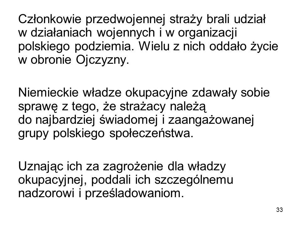 Członkowie przedwojennej straży brali udział w działaniach wojennych i w organizacji polskiego podziemia. Wielu z nich oddało życie w obronie Ojczyzny