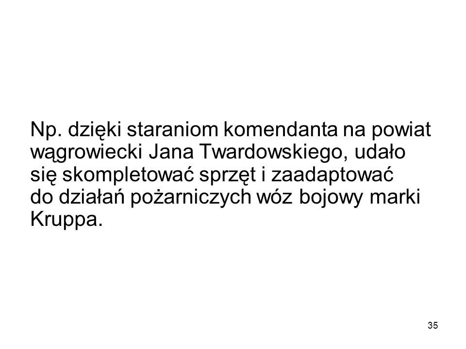 Np. dzięki staraniom komendanta na powiat wągrowiecki Jana Twardowskiego, udało się skompletować sprzęt i zaadaptować do działań pożarniczych wóz bojo