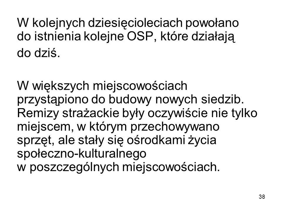 W kolejnych dziesięcioleciach powołano do istnienia kolejne OSP, które działają do dziś. W większych miejscowościach przystąpiono do budowy nowych sie