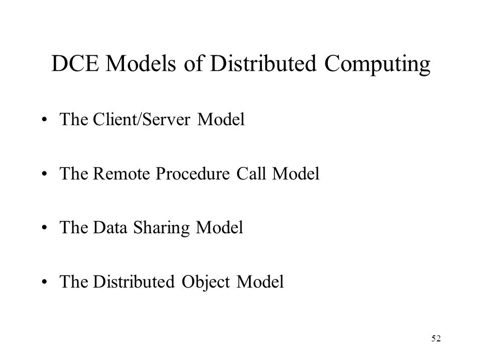 52 DCE Models of Distributed Computing The Client/Server Model The Remote Procedure Call Model The Data Sharing Model The Distributed Object Model