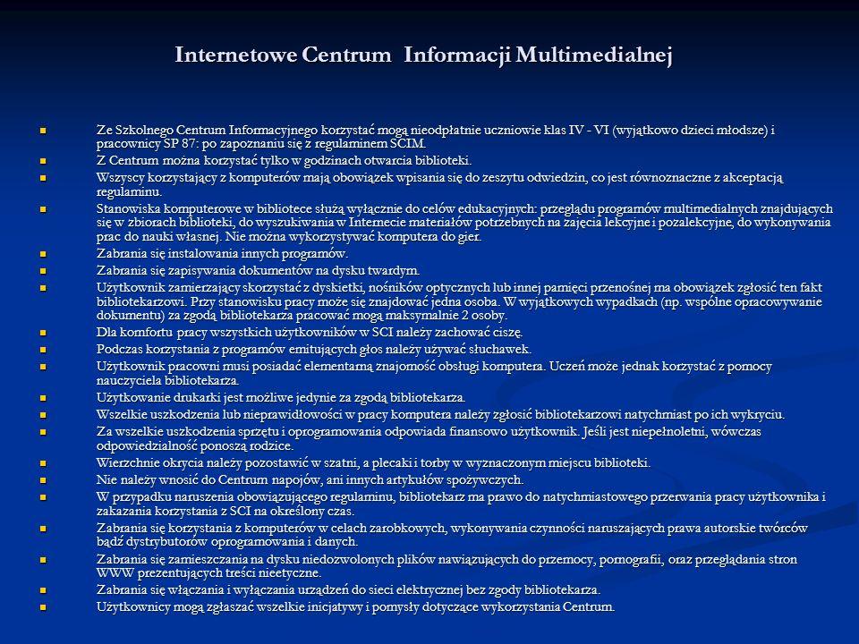Internetowe Centrum Informacji Multimedialnej Ze Szkolnego Centrum Informacyjnego korzystać mogą nieodpłatnie uczniowie klas IV - VI (wyjątkowo dzieci