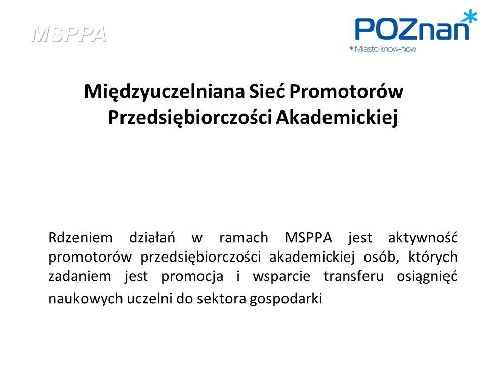 Międzyuczelniana Sieć Promotorów Przedsiębiorczości Akademickiej Rdzeniem działań w ramach MSPPA jest aktywność promotorów przedsiębiorczości akademickiej osób, których zadaniem jest promocja i wsparcie transferu osiągnięć naukowych uczelni do sektora gospodarki