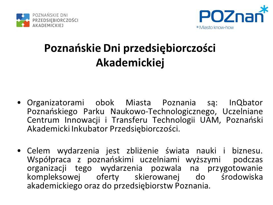 Poznańskie Dni przedsiębiorczości Akademickiej Organizatorami obok Miasta Poznania są: InQbator Poznańskiego Parku Naukowo-Technologicznego, Uczelnian