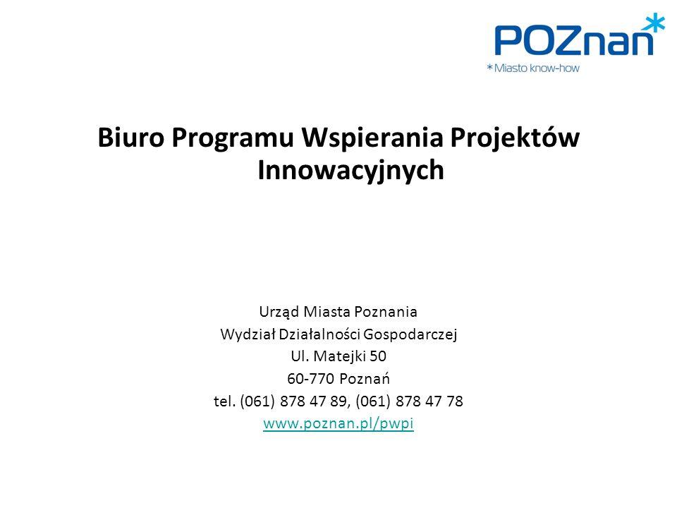 Biuro Programu Wspierania Projektów Innowacyjnych Urząd Miasta Poznania Wydział Działalności Gospodarczej Ul. Matejki 50 60-770 Poznań tel. (061) 878