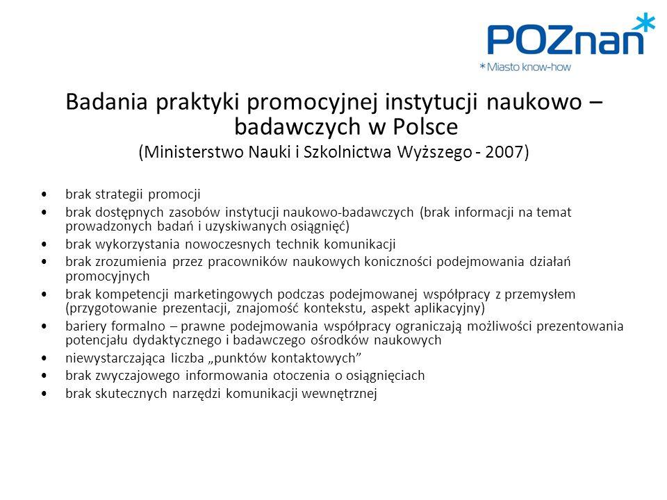 Badania praktyki promocyjnej instytucji naukowo – badawczych w Polsce (Ministerstwo Nauki i Szkolnictwa Wyższego - 2007) brak strategii promocji brak