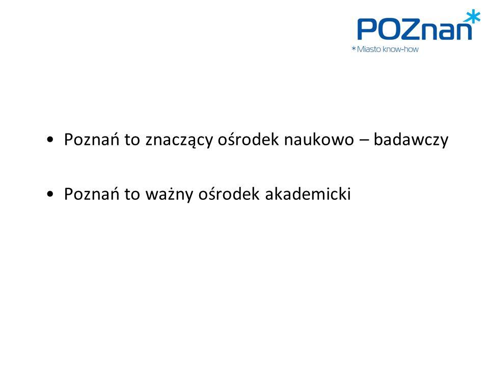Poznań to znaczący ośrodek naukowo – badawczy Poznań to ważny ośrodek akademicki