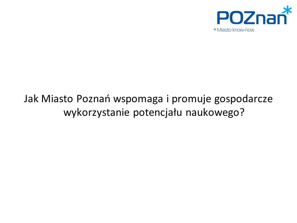 Jak Miasto Poznań wspomaga i promuje gospodarcze wykorzystanie potencjału naukowego?