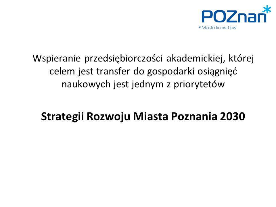 Wspieranie przedsiębiorczości akademickiej, której celem jest transfer do gospodarki osiągnięć naukowych jest jednym z priorytetów Strategii Rozwoju Miasta Poznania 2030
