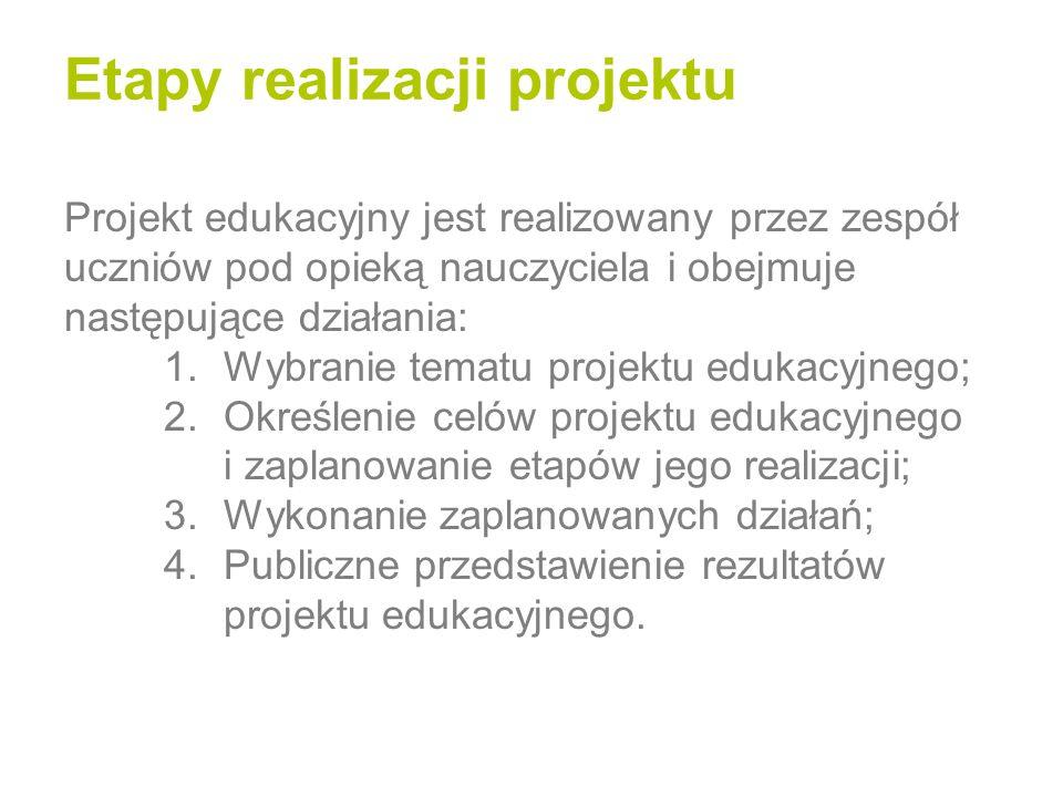 Etapy realizacji projektu Projekt edukacyjny jest realizowany przez zespół uczniów pod opieką nauczyciela i obejmuje następujące działania: 1.Wybranie