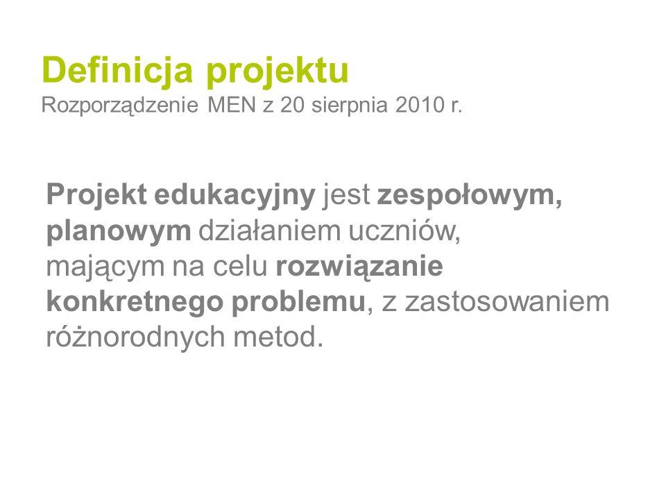 Definicja projektu Rozporządzenie MEN z 20 sierpnia 2010 r. Projekt edukacyjny jest zespołowym, planowym działaniem uczniów, mającym na celu rozwiązan