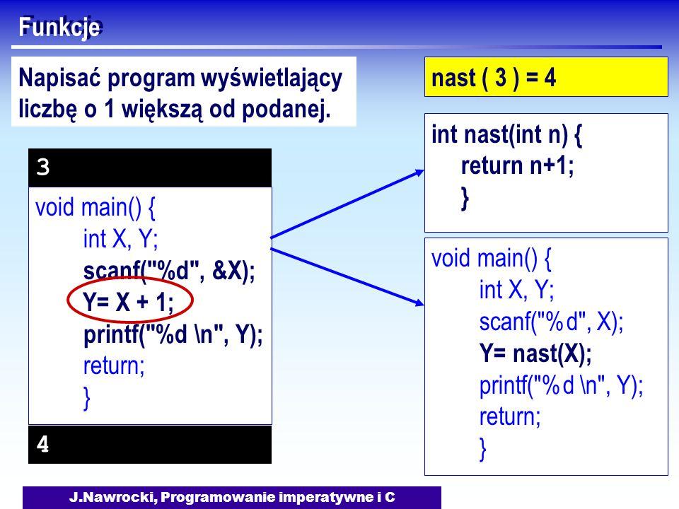 J.Nawrocki, Programowanie imperatywne i C Funkcje nast ( 3 ) = 4 void main() { int X, Y; scanf(